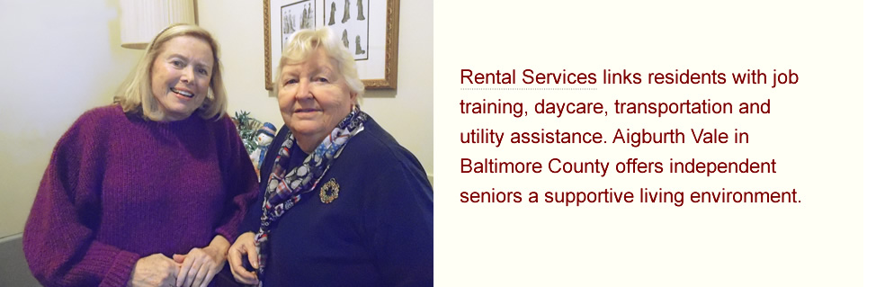 Rental Services links residents with job training, daycare, transportation and utility assistance. Aigburth Vale in Baltimore County offers independent seniors a supportive living environment.